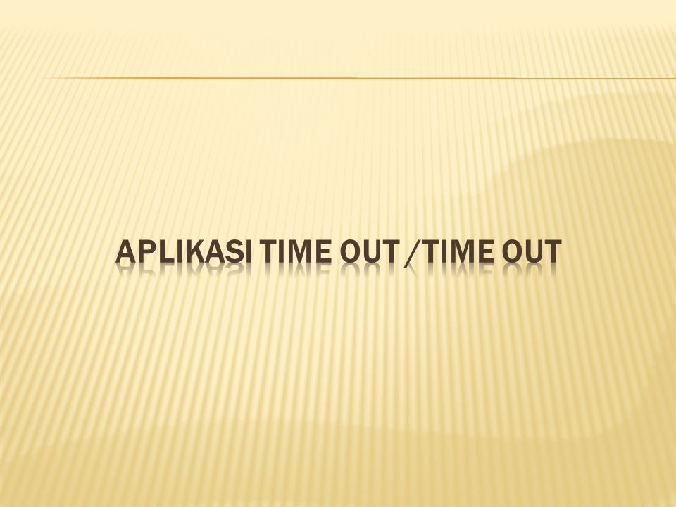 APLIKASI TIME OUT /TIME OUT