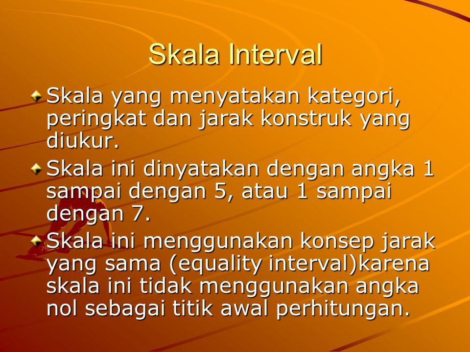 Skala Interval Skala yang menyatakan kategori, peringkat dan jarak konstruk yang diukur.
