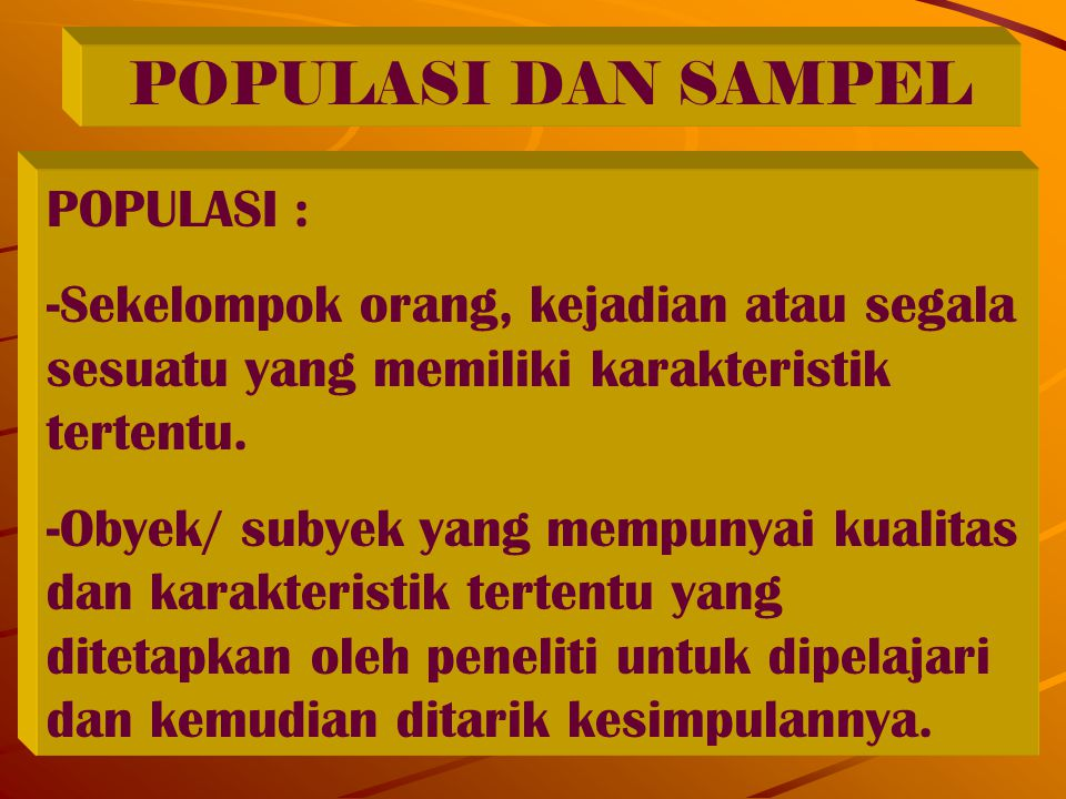 POPULASI DAN SAMPEL POPULASI :