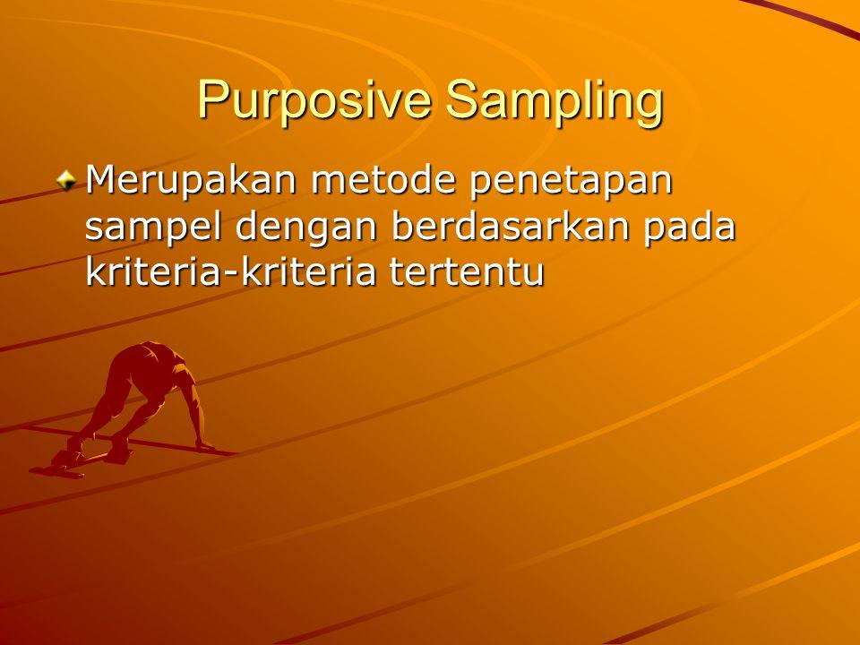Purposive Sampling Merupakan metode penetapan sampel dengan berdasarkan pada kriteria-kriteria tertentu.