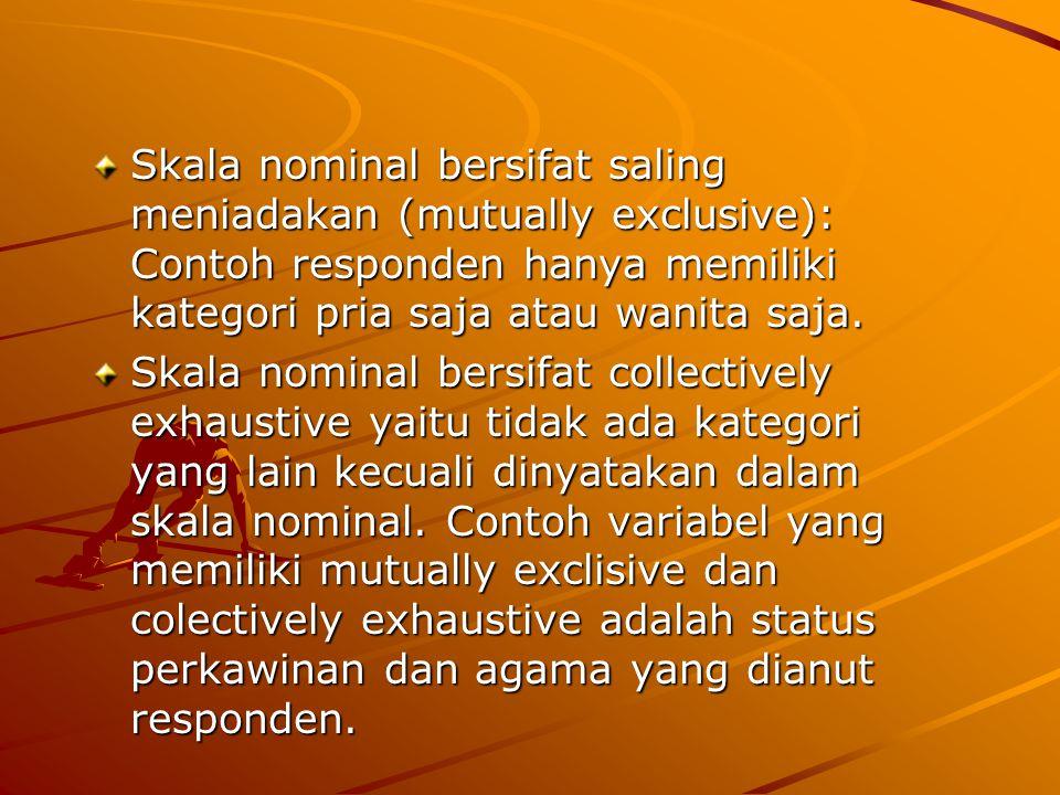 Skala nominal bersifat saling meniadakan (mutually exclusive): Contoh responden hanya memiliki kategori pria saja atau wanita saja.
