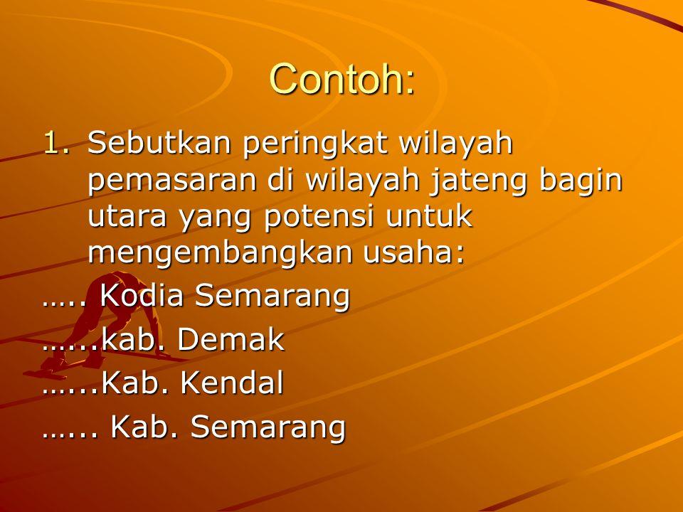 Contoh: Sebutkan peringkat wilayah pemasaran di wilayah jateng bagin utara yang potensi untuk mengembangkan usaha: