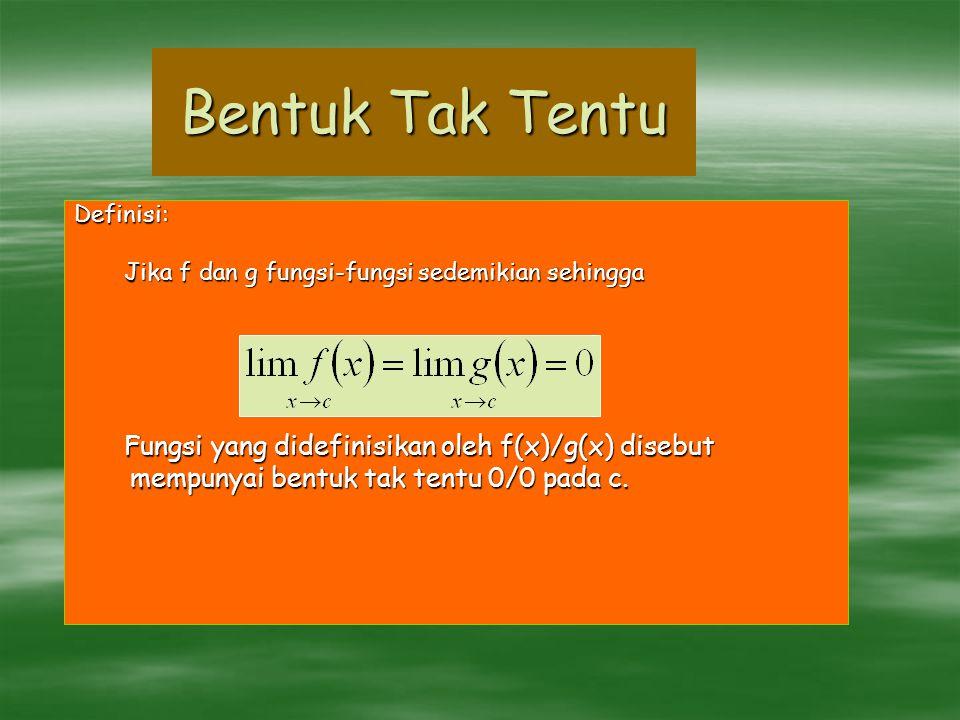 Bentuk Tak Tentu mempunyai bentuk tak tentu 0/0 pada c. Definisi: