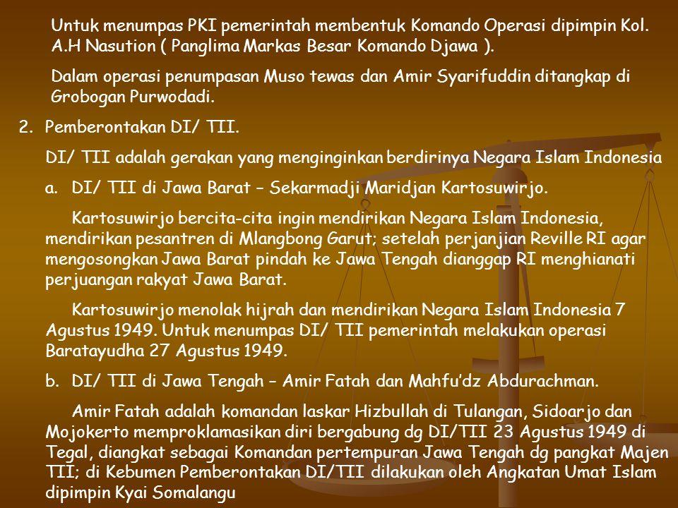 Untuk menumpas PKI pemerintah membentuk Komando Operasi dipimpin Kol. A.H Nasution ( Panglima Markas Besar Komando Djawa ).