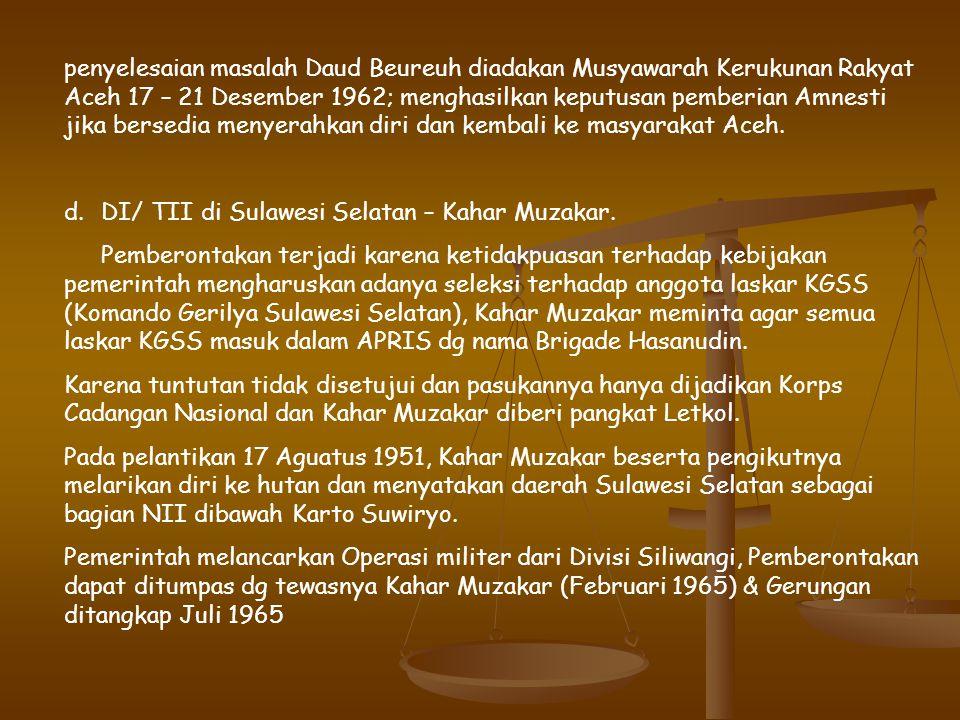 penyelesaian masalah Daud Beureuh diadakan Musyawarah Kerukunan Rakyat Aceh 17 – 21 Desember 1962; menghasilkan keputusan pemberian Amnesti jika bersedia menyerahkan diri dan kembali ke masyarakat Aceh.