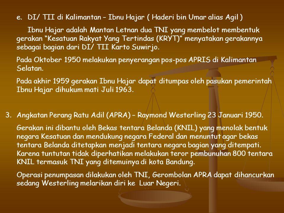 e. DI/ TII di Kalimantan – Ibnu Hajar ( Haderi bin Umar alias Agil )