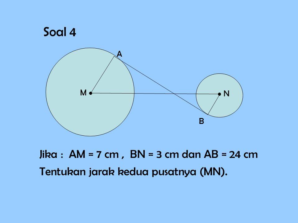 Soal 4 Jika : AM = 7 cm , BN = 3 cm dan AB = 24 cm