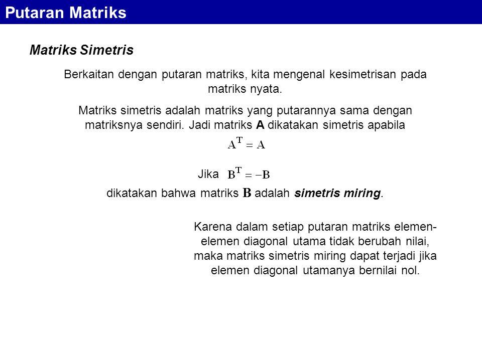 dikatakan bahwa matriks B adalah simetris miring.