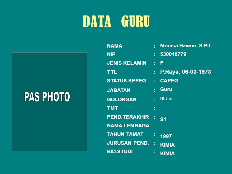 DATA GURU PAS PHOTO P.Raya, 06-03-1973 NAMA : NIP : JENIS KELAMIN :