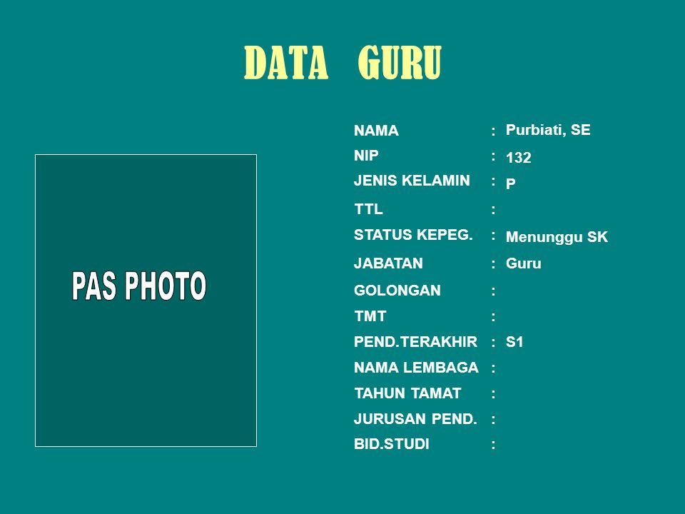 DATA GURU PAS PHOTO NAMA : Purbiati, SE NIP : 132 JENIS KELAMIN : P