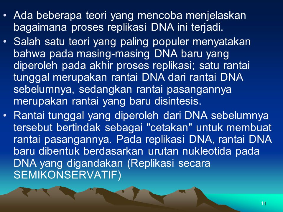 Ada beberapa teori yang mencoba menjelaskan bagaimana proses replikasi DNA ini terjadi.