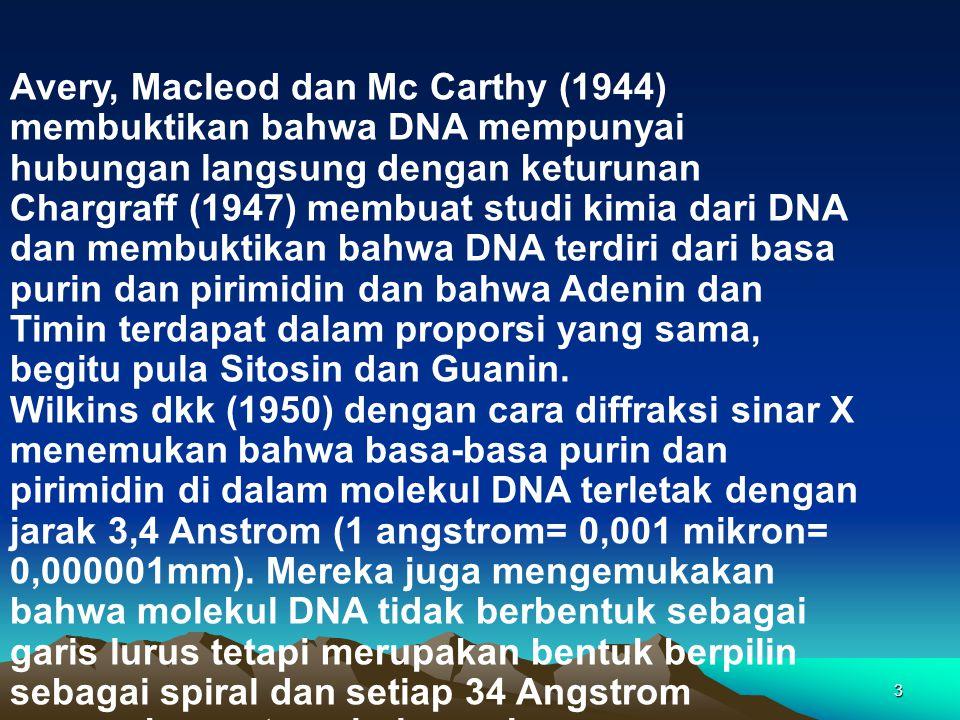 Avery, Macleod dan Mc Carthy (1944) membuktikan bahwa DNA mempunyai hubungan langsung dengan keturunan