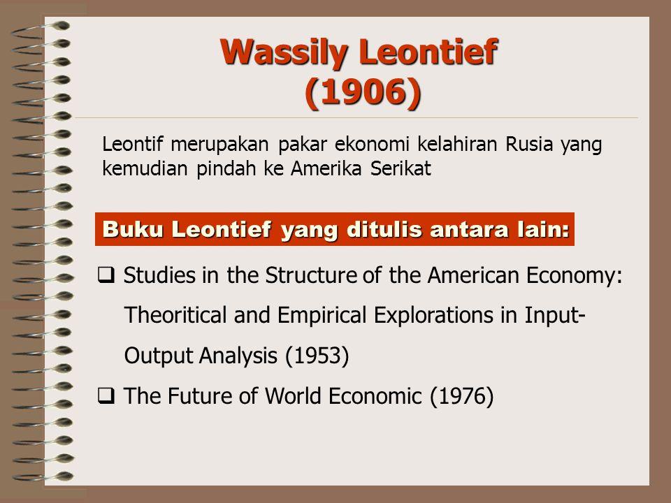 Wassily Leontief (1906) Buku Leontief yang ditulis antara lain: