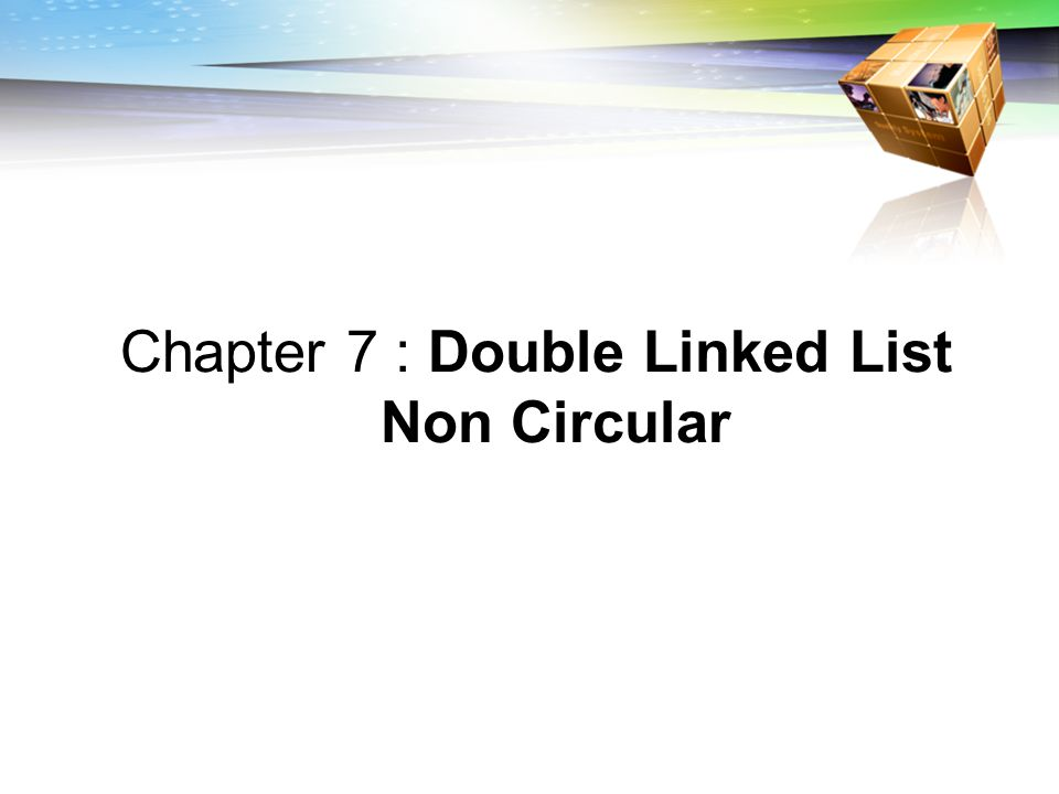 Chapter 7 : Double Linked List Non Circular