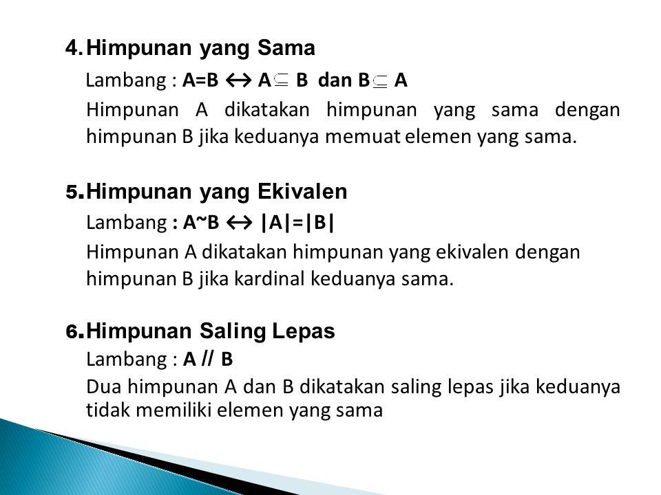 4. Himpunan yang Sama Lambang : A=B ↔ A B dan B A