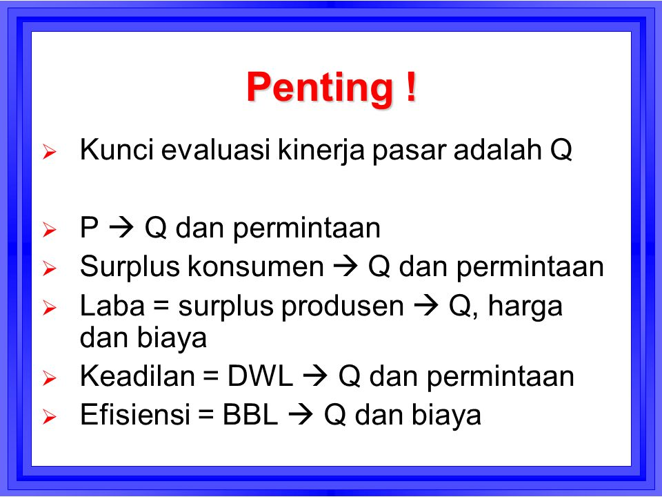 Penting ! Kunci evaluasi kinerja pasar adalah Q P  Q dan permintaan
