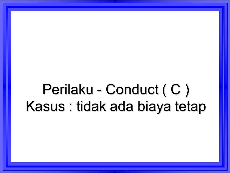 Perilaku - Conduct ( C ) Kasus : tidak ada biaya tetap