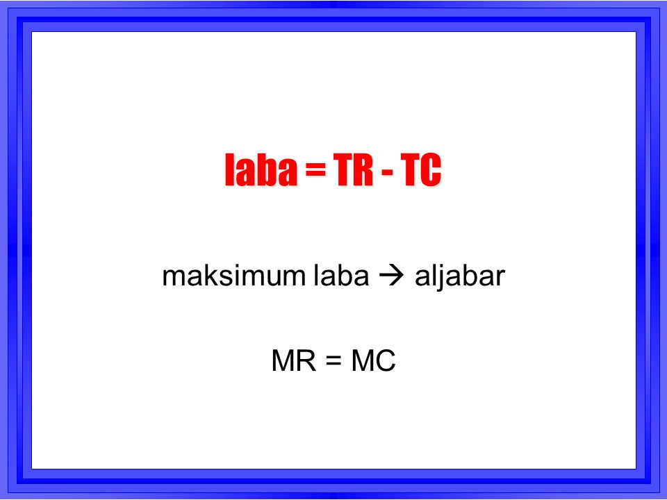 maksimum laba  aljabar MR = MC
