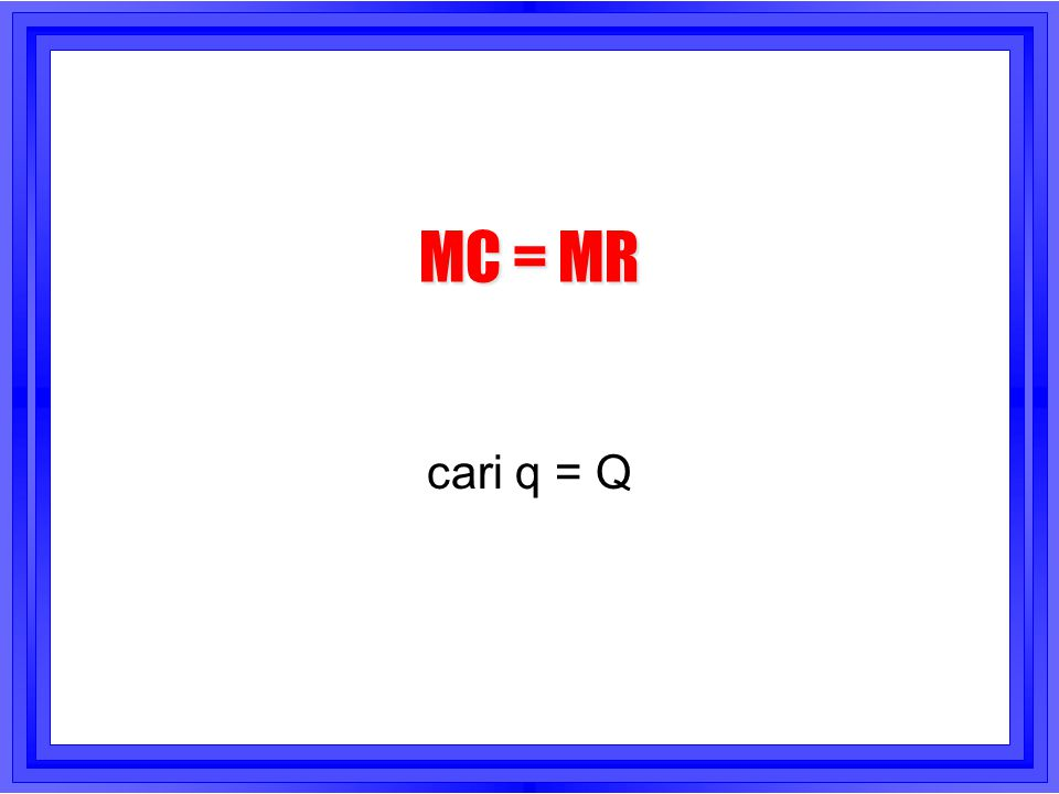 MC = MR cari q = Q