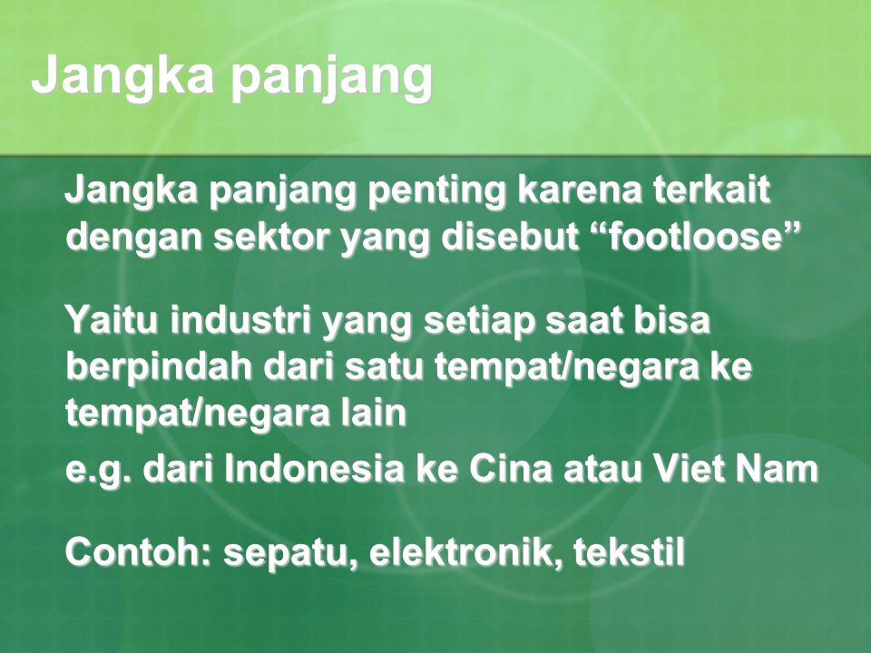 Jangka panjang Jangka panjang penting karena terkait dengan sektor yang disebut footloose