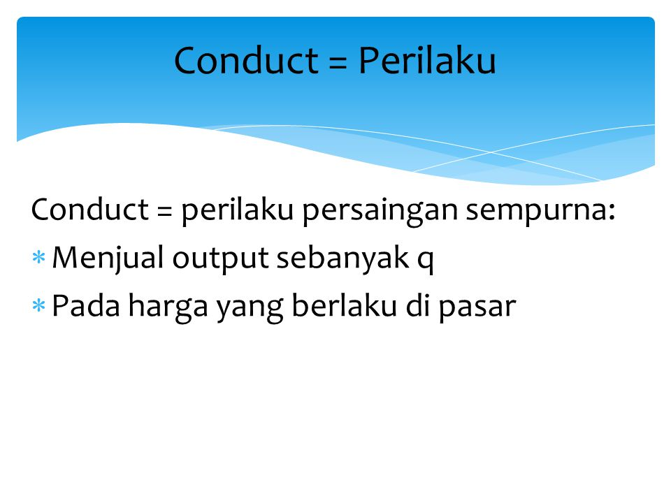 Conduct = Perilaku Conduct = perilaku persaingan sempurna: