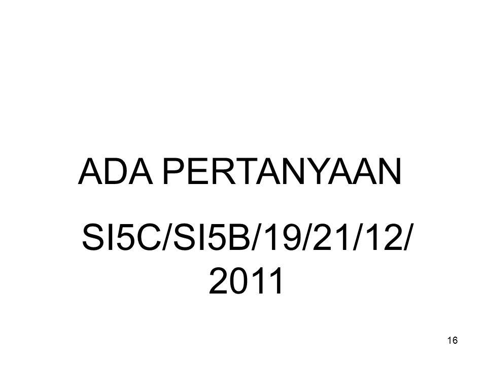 ADA PERTANYAAN SI5C/SI5B/19/21/12/2011