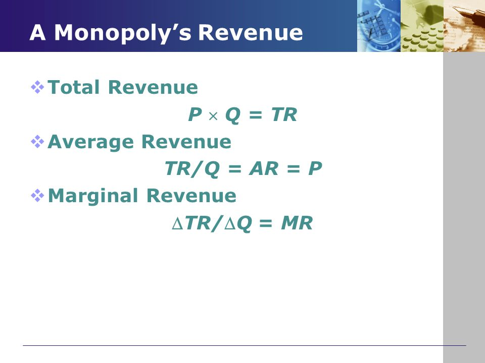 A Monopoly's Revenue Total Revenue P  Q = TR Average Revenue