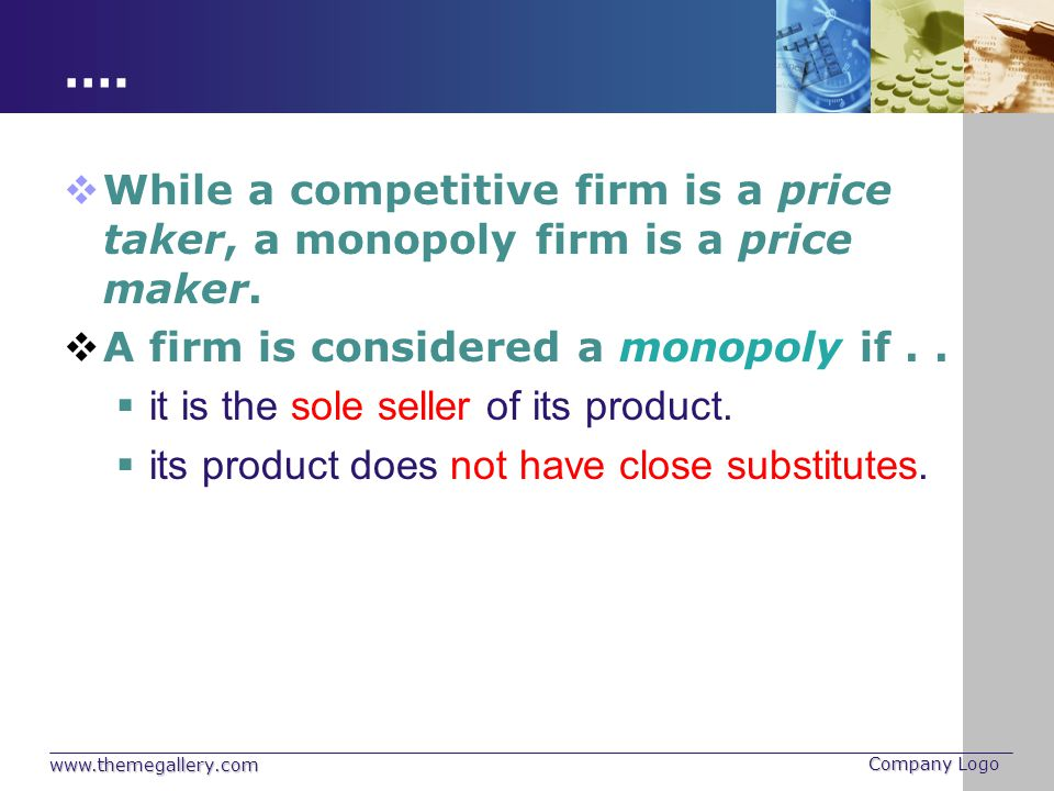 …. While a competitive firm is a price taker, a monopoly firm is a price maker. A firm is considered a monopoly if . .