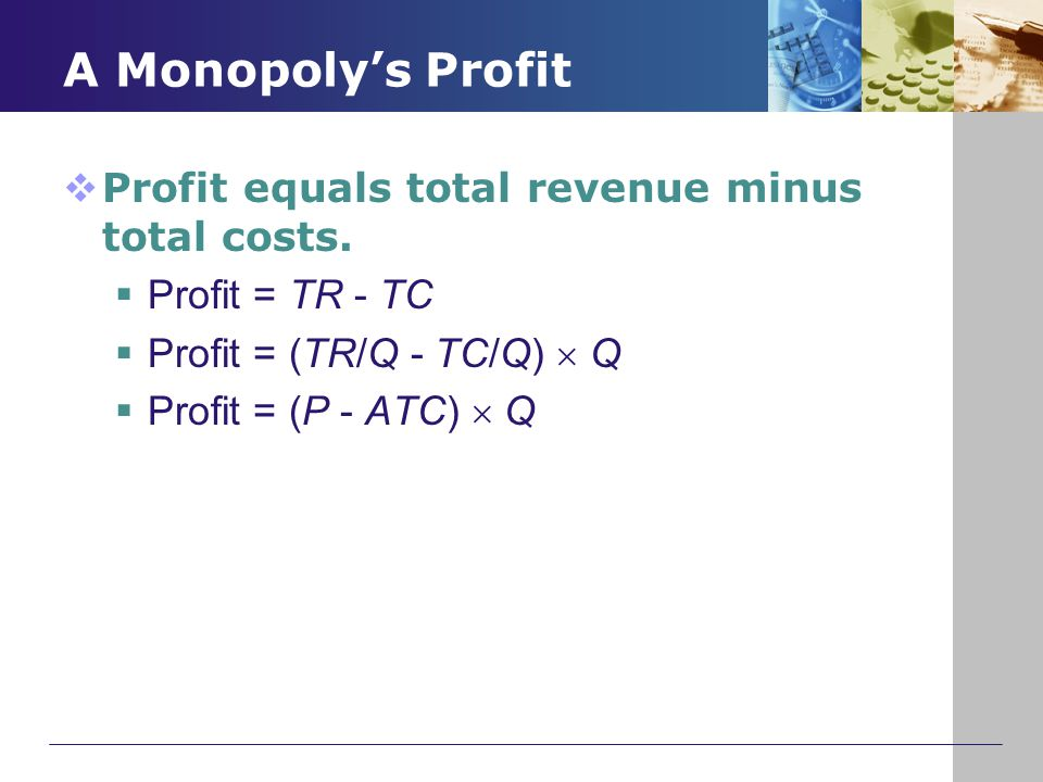A Monopoly's Profit Profit equals total revenue minus total costs.