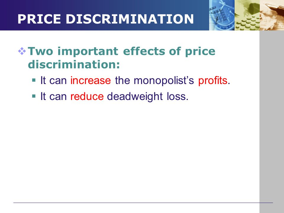 PRICE DISCRIMINATION Two important effects of price discrimination: