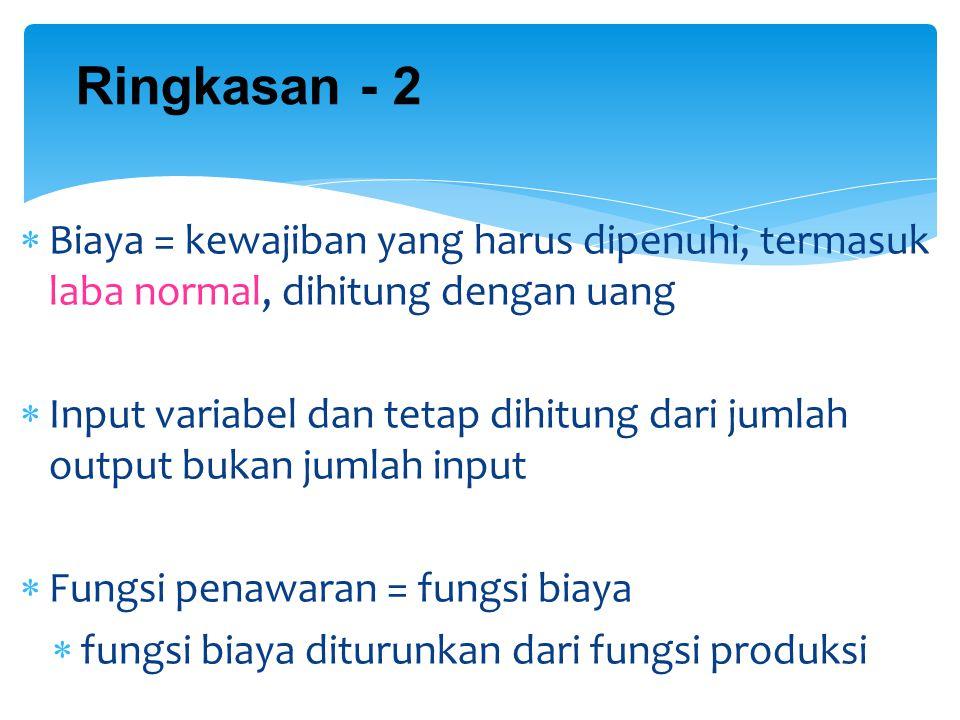 Ringkasan - 2 Biaya = kewajiban yang harus dipenuhi, termasuk laba normal, dihitung dengan uang.