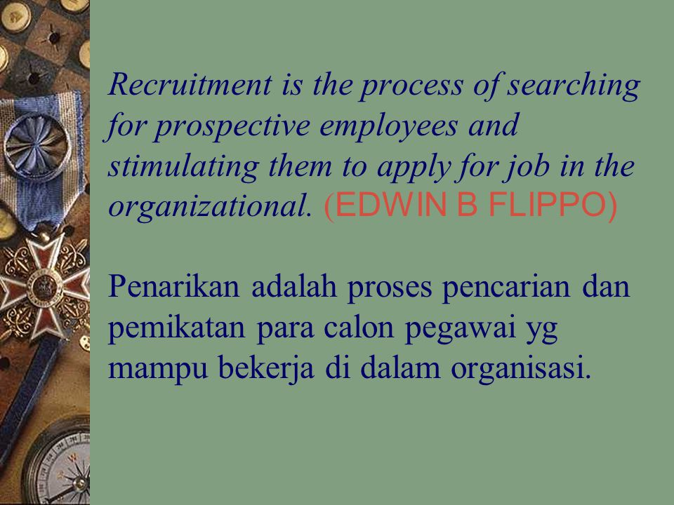 Recruitment is the process of searching for prospective employees and stimulating them to apply for job in the organizational.