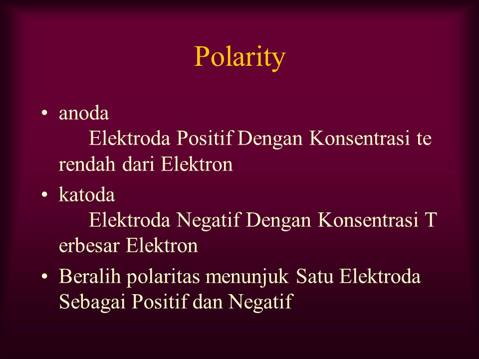 Polarity anoda Elektroda Positif Dengan Konsentrasi terendah dari Elektron. katoda Elektroda Negatif Dengan Konsentrasi Terbesar Elektron.