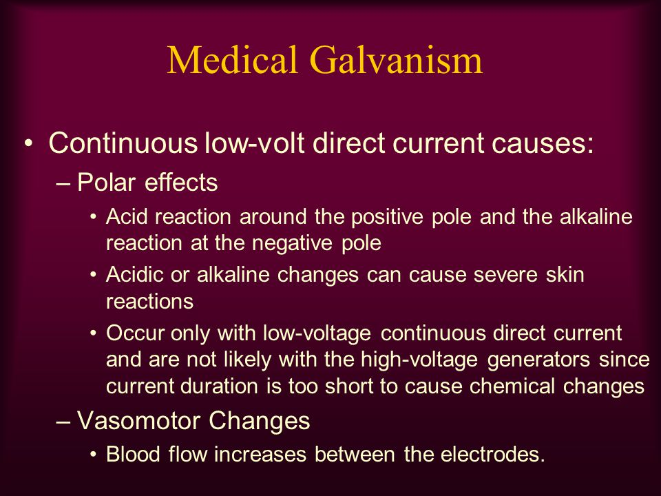Medical Galvanism Continuous low-volt direct current causes: