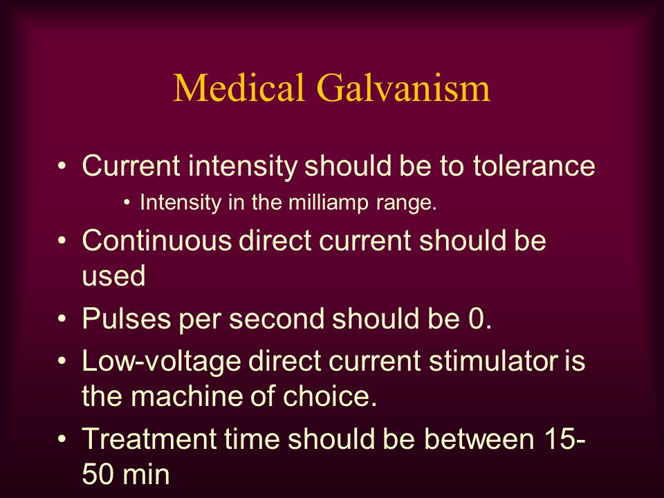 Medical Galvanism Current intensity should be to tolerance