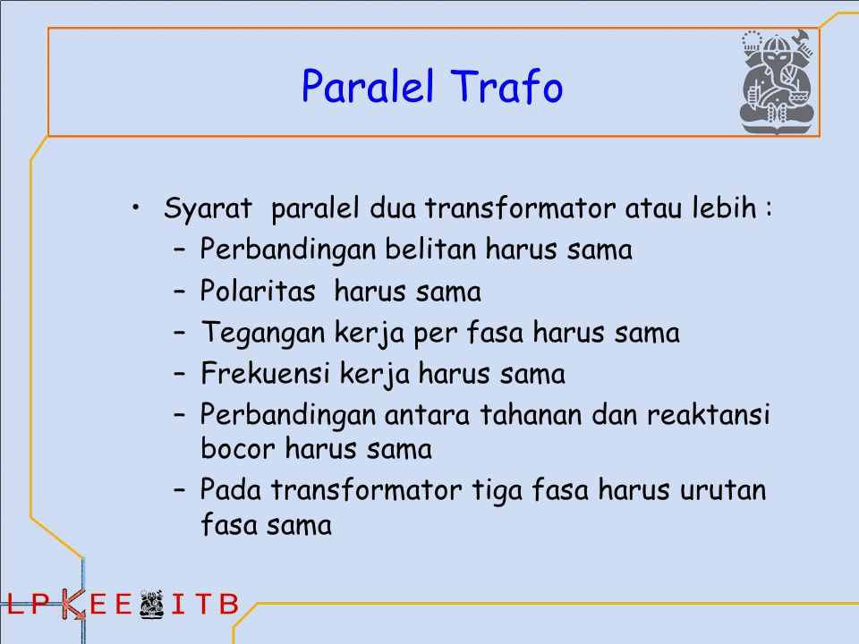 Paralel Trafo Syarat paralel dua transformator atau lebih :