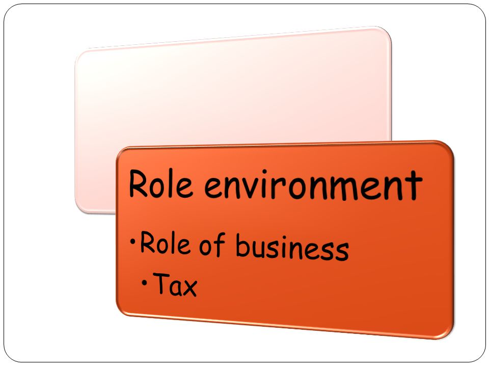 Role environment Role of business Tax