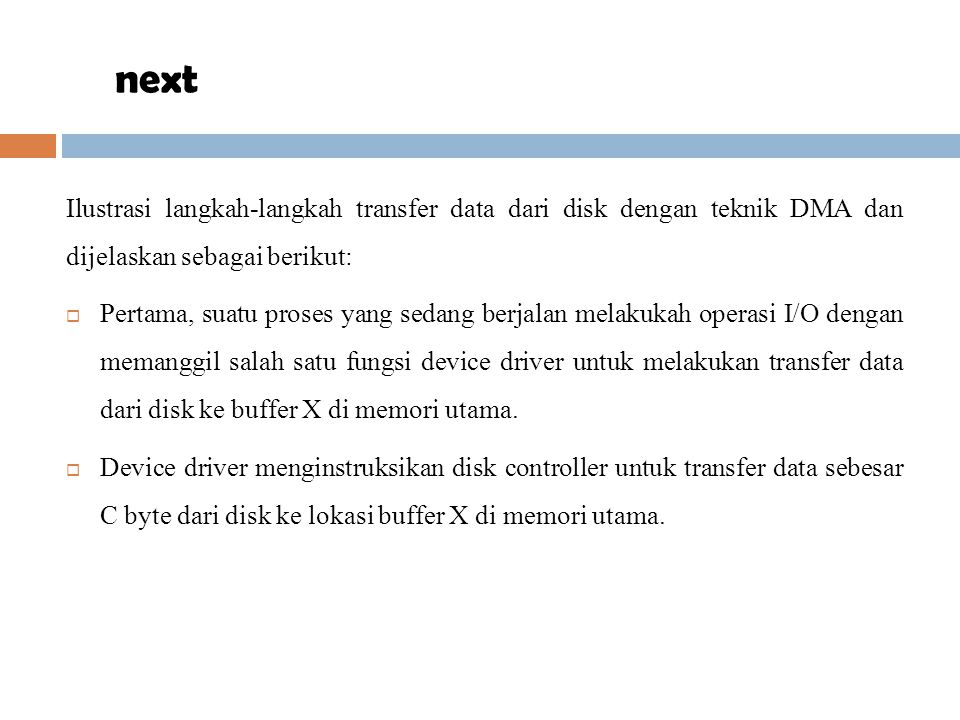 next Ilustrasi langkah-langkah transfer data dari disk dengan teknik DMA dan dijelaskan sebagai berikut:
