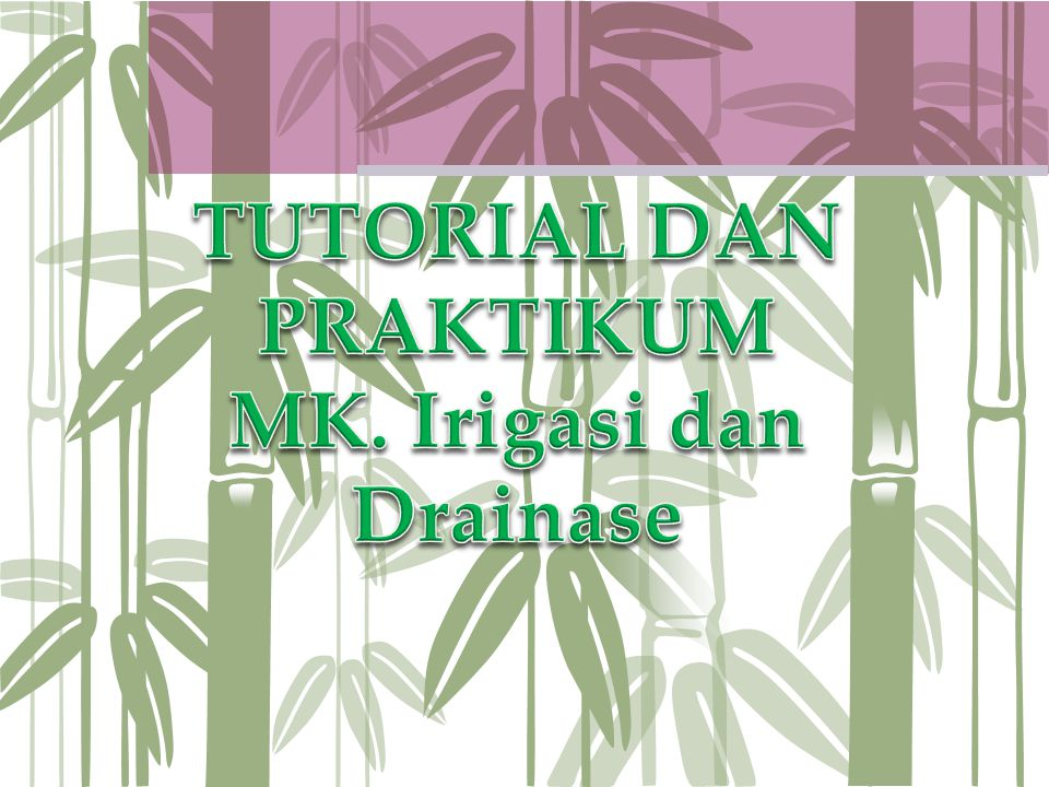 TUTORIAL DAN PRAKTIKUM MK. Irigasi dan Drainase