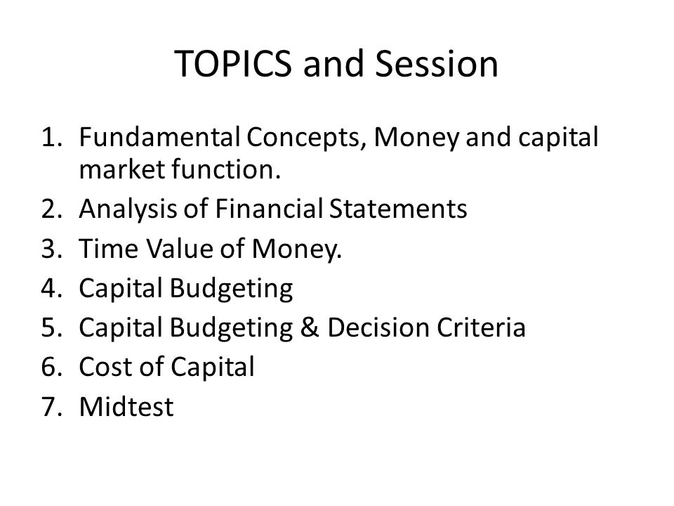 TOPICS and Session Fundamental Concepts, Money and capital market function. Analysis of Financial Statements.
