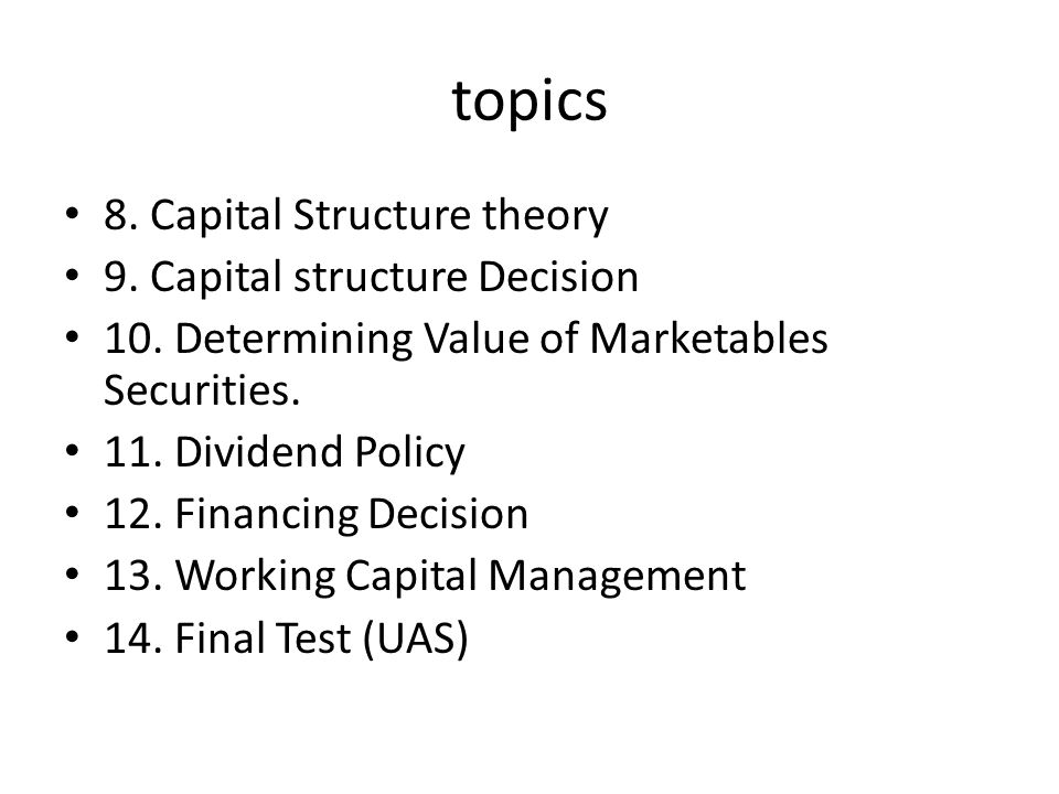 topics 8. Capital Structure theory 9. Capital structure Decision