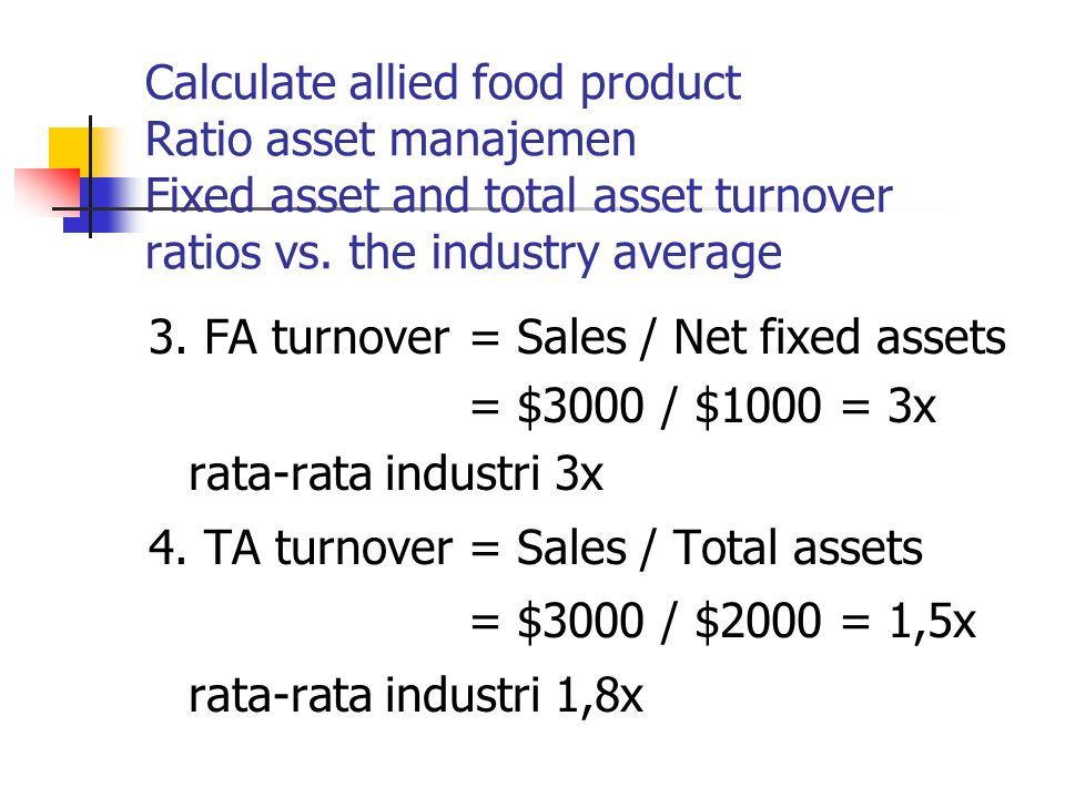 Calculate allied food product Ratio asset manajemen Fixed asset and total asset turnover ratios vs. the industry average