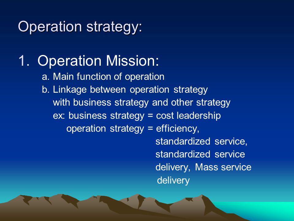 Operation strategy: Operation Mission: a. Main function of operation