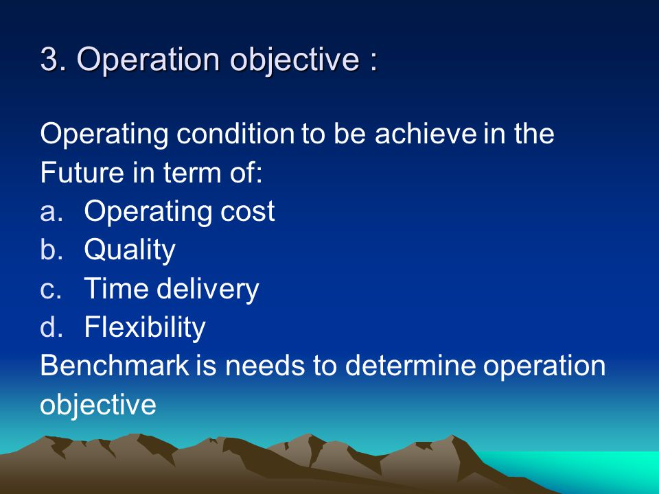 3. Operation objective : Operating condition to be achieve in the