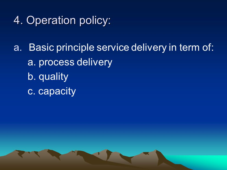 4. Operation policy: Basic principle service delivery in term of: