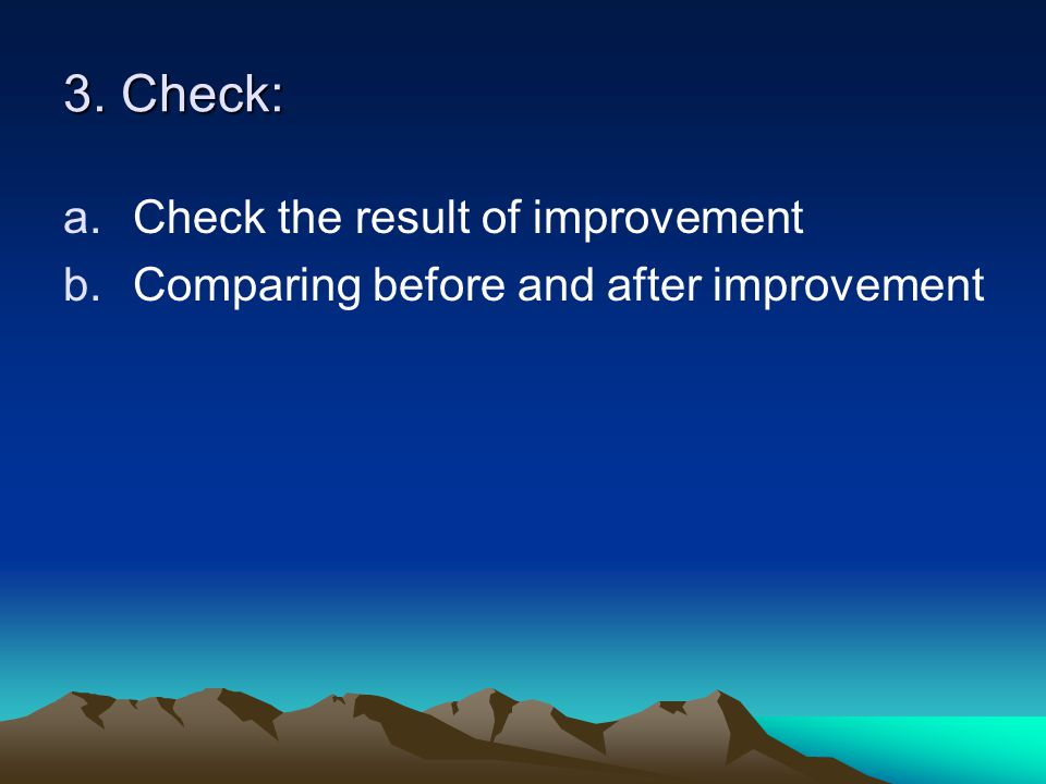 3. Check: Check the result of improvement