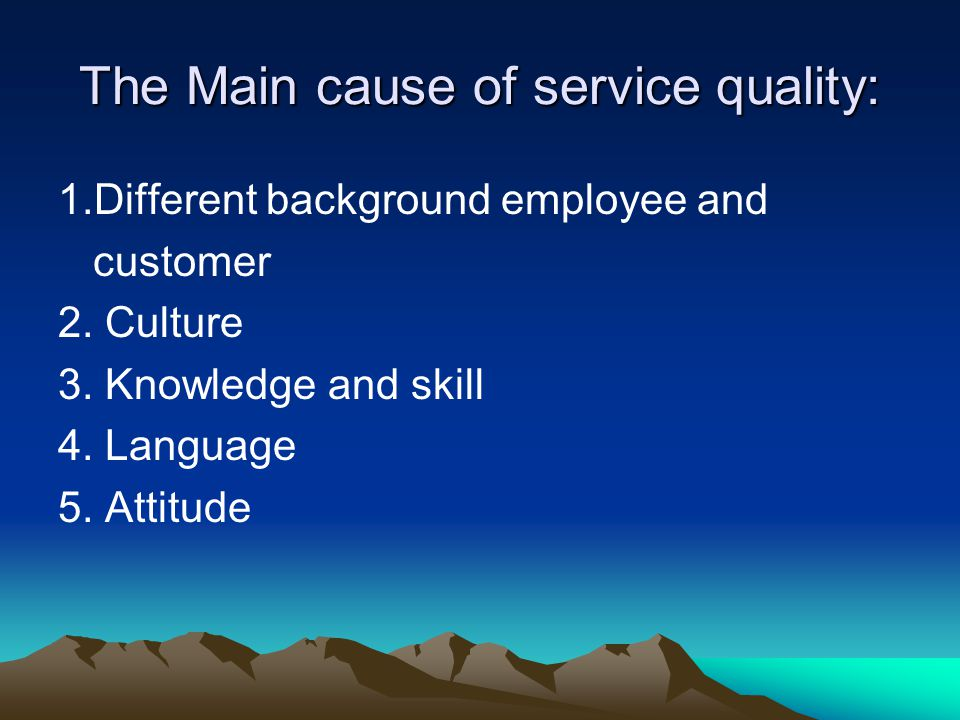 The Main cause of service quality: