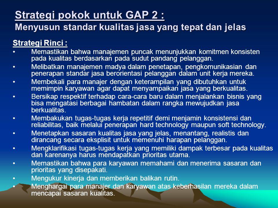 Strategi pokok untuk GAP 2 : Menyusun standar kualitas jasa yang tepat dan jelas