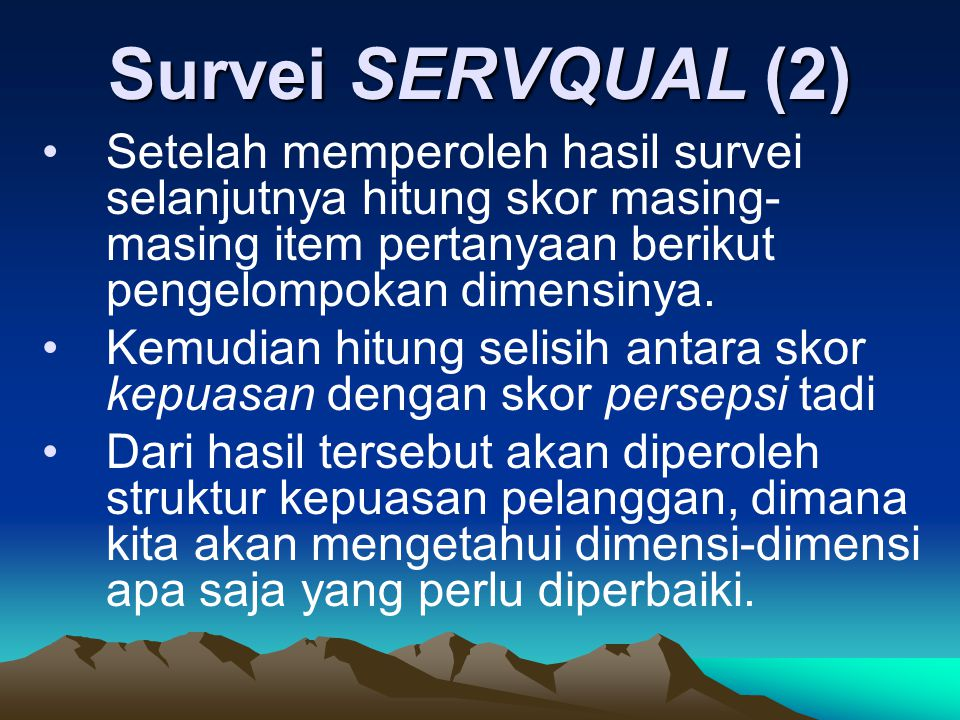 Survei SERVQUAL (2) Setelah memperoleh hasil survei selanjutnya hitung skor masing-masing item pertanyaan berikut pengelompokan dimensinya.