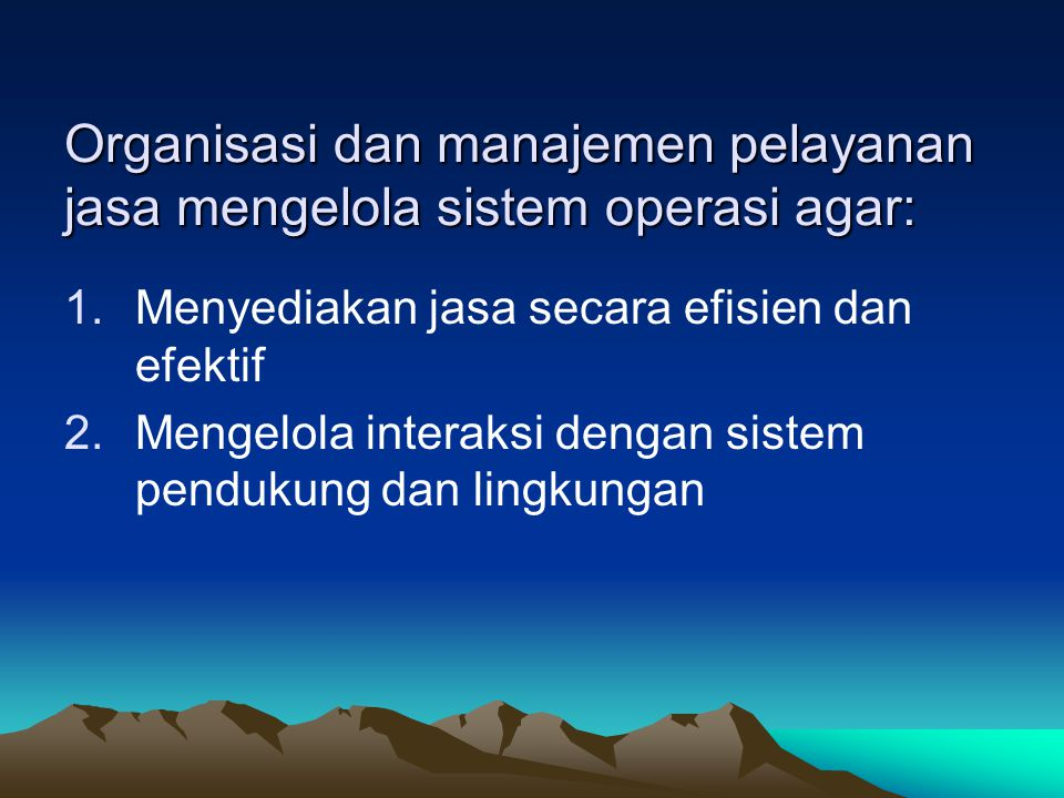 Organisasi dan manajemen pelayanan jasa mengelola sistem operasi agar: